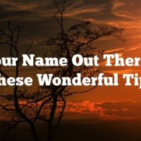 Get Your Name Out There With These Wonderful Tips