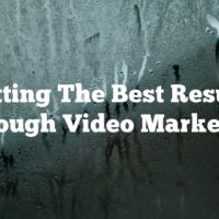 Getting The Best Results Through Video Marketing