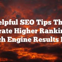 Helpful SEO Tips That Generate Higher Rankings In Search Engine Results Pages