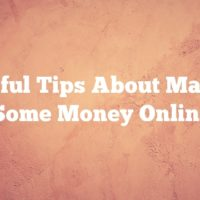 Helpful Tips About Making Some Money Online
