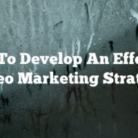 How To Develop An Effective Video Marketing Strategy
