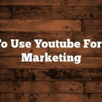 How To Use Youtube For  Video Marketing