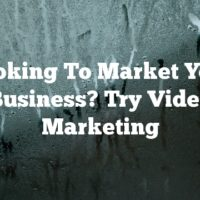 Looking To Market Your Business? Try Video Marketing