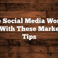 Make Social Media Work For You With These Marketing Tips
