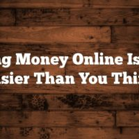 Making Money Online Is Much Easier Than You Think
