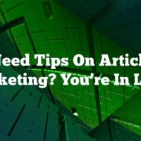 Need Tips On Article Marketing? You're In Luck!