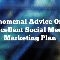 Phenomenal Advice On An Excellent Social Media Marketing Plan
