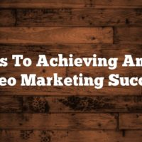 Secrets To Achieving Amazing Video Marketing Success
