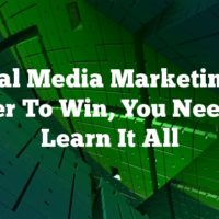 Social Media Marketing: In Order To Win, You Need To Learn It All