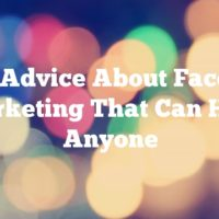 Solid Advice About Facebook Marketing That Can Help Anyone