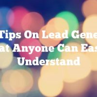 Solid Tips On Lead Generation That Anyone Can Easily Understand