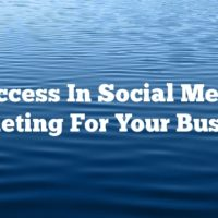 Success In Social Media Marketing For Your Business