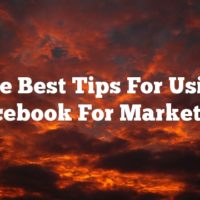 The Best Tips For Using Facebook For Marketing