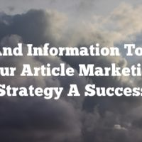 Tips And Information To Make Your Article Marketing Strategy A Success