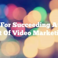 Tips For Succeeding At The Art Of Video Marketing