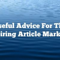 Useful Advice For The Aspiring Article Marketer