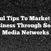 Useful Tips To Market Your Business Through Social Media Networks