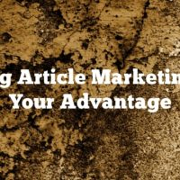 Using Article Marketing To Your Advantage