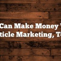 You Can Make Money With Article Marketing, Too!