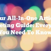Your All-In-One Article Marketing Guide: Everything You Need To Know