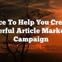 Advice To Help You Create A Powerful Article Marketing Campaign