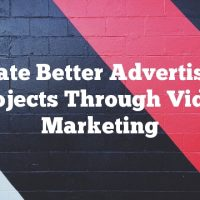Create Better Advertising Projects Through Video Marketing