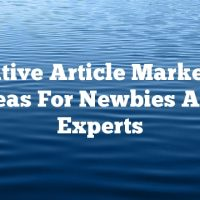 Creative Article Marketing Ideas For Newbies And Experts