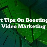 Expert Tips On Boosting Your Video Marketing