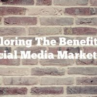 Exploring The Benefits Of Social Media Marketing