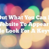 Find Out What You Can Do For Your Website To Appear When People Look For A Keyword.