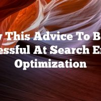 Follow This Advice To Become Successful At Search Engine Optimization
