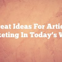 Great Ideas For Article Marketing In Today's World