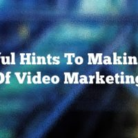 Helpful Hints To Making Use Of Video Marketing