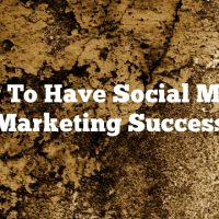 How To Have Social Media Marketing Success