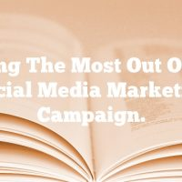 Making The Most Out Of Your Social Media Marketing Campaign.