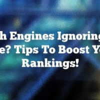 Search Engines Ignoring Your Site? Tips To Boost Your Rankings!