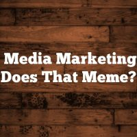 Social Media Marketing: What Does That Meme?