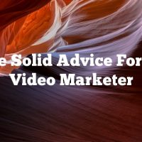 Some Solid Advice For Any Video Marketer
