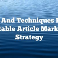 Tips And Techniques For A Profitable Article Marketing Strategy