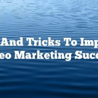 Tips And Tricks To Improve Video Marketing Success