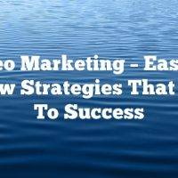 Video Marketing – Easy To Follow Strategies That Lead To Success