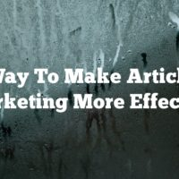 Way To Make Article Marketing More Effective