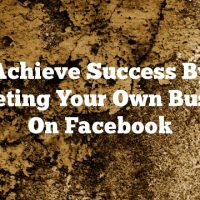 Achieve Success By Marketing Your Own Business On Facebook