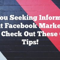 Are You Seeking Information About Facebook Marketing? Then Check Out These Great Tips!