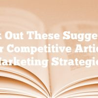 Check Out These Suggestions For Competitive Article Marketing Strategies