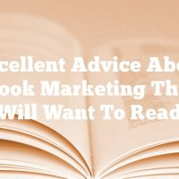 Excellent Advice About Facebook Marketing That You Will Want To Read