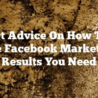 Expert Advice On How To Get The Facebook Marketing Results You Need