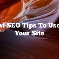 Great SEO Tips To Use For Your Site
