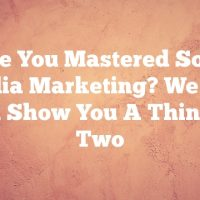 Have You Mastered Social Media Marketing? We Can Still Show You A Thing Or Two
