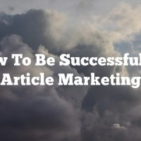 How To Be Successful By Article Marketing